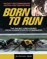 The Born to Run Racing Greyhound, from Competitor to Companion by Ryan Reed