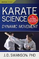 Karate Science Dynamic Movement by J. D. Swanson