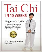 Tai Chi In 10 Weeks A Beginner's Guide by Aihan Kuhn