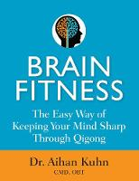 Brain Fitness The Easy Way of Keeping Your Mind Sharp Through Qigong by Aihan Kuhn