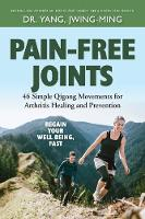 Pain-Free Joints 46 Simple Qigong Movements for Arthritis Healing and Prevention by Jwing-Ming Yang