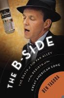 The B Side The Death of Tin Pan Alley and the Rebirth of the Great American Song by Ben Yagoda