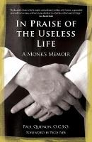 In Praise of the Useless Life A Monk's Memoir by Paul Quenon, Pico Iyer