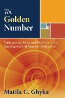 The Golden Number Pythagorean Rites and Rhythms in the Development of Western Civilization by Matila C. Ghyka, Paul Valery