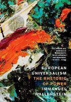 European Universalism The Rhetoric of Power by Immanuel Wallerstein