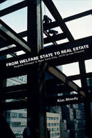 From Welfare State To Real Estate Regime Change in New York City, 1974 to the Present by Kim Moody