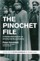 The Pinochet File A Declassified Dossier on Atrocity and Accountability by Peter Kornbluh
