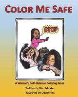 Color Me Safe A Woman's Self-Defense Coloring Book by Wes Manko