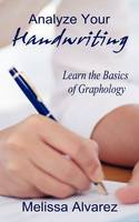 Analyze Your Handwriting Learn the Basics of Graphology by Melissa Alvarez