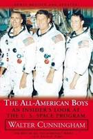 All-American Boys An Insider's Look at the U.S. Space Program by Walter R. Cunningham