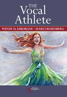 The Vocal Athlete by Wendy LeBorgne, Marci Daniels Rosenberg