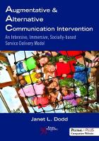 Augmentative and Alternative Communication Intervention An Intensive, Immersive, Socially Based Service Delivery Model by Janet L. Dodd