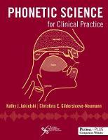 Phonetic Science for Clinical Practice by Kathy J. Jakielski, Christina E. Gildersleeve-Neumann