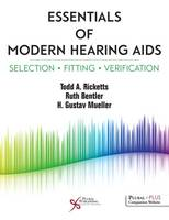 Essentials of Modern Hearing AIDS Selection, Fitting, and Verification by Todd A. Ricketts, H. Gustav Mueller