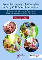 Speech-Language Pathologists in Early Childhood Intervention Working with Infants, Toddlers, Families, and Other Care Providers by Kathleen D. Ross