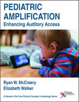 Pediatric Amplification Enhancing Auditory Access by Ryan W. McCreery, Elizabeth Walker