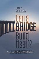 Can a Bridge Build Itself? Essays on Belief & Moral Values by Omer Atilla Ergi