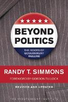 Beyond Politics The Roots of Government Failure by Randy T. Simmons