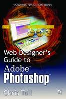 Web Designer's Guide To Adobe Photoshop by Chris Tull