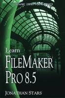 Learn Filemaker Pro 8.5 by Jonathan Stars