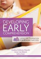 Developing Early Comprehension Laying the Foundation for Reading Success by Andrea DeBruin-Parecki