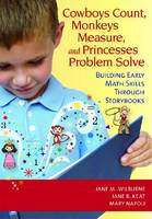 Cowboys Count, Monkeys Measure and Princesses Problem Solve Building Early Maths Skills through Storybooks by Jane M. Wilburne, Jane B. Keat, Mary P. Napoli