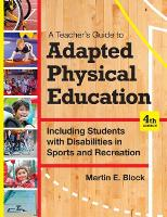 A Teacher's Guide to Adapted Physical Education Including Students With Disabilities in Sports and Recreation by Martin E. Block, Jason C. Bishop, Ronald Davis, Alicia Dixon-Ibarra