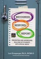 Recognize, Respond, Report Preventing and Addressing Bullying of Students with Special Needs by Lori Ernsperger