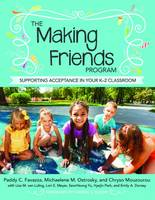The Making Friends Program Supporting Acceptance in Your K-2 Classroom by Paddy C. Favazza, Michaelene M. Ostrosky, Chryso Mouzourou