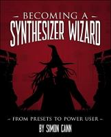 Becoming a Synthesizer Wizard From Presets to Power User by Simon Cann