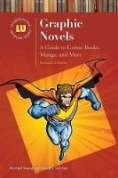 Graphic Novels A Guide to Comic Books, Manga, and More, 2nd Edition by Michael Pawuk, David S. Serchay