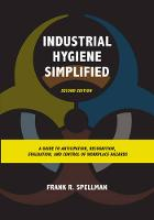 Industrial Hygiene Simplified A Guide to Anticipation, Recognition, Evaluation, and Control of Workplace Hazards by Frank R. Spellman