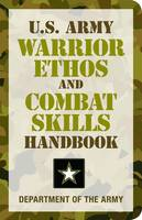 U.S. Army Warrior Ethos and Combat Skills Handbook by Department of the U.S. Army