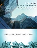 Secured Transactions, Statutes, Problems and Cases by Michael K Molitor, Frank C Aiello