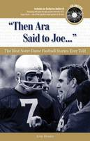 Then Ara Said to Joe. . . The Best Notre Dame Football Stories Ever Told by John Heisler