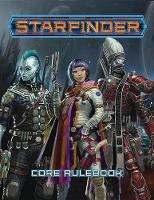 Starfinder Roleplaying Game: Starfinder Core Rulebook by James L. Sutter, Rob McCreary, Owen K. C. Stephens, Jason Keeley