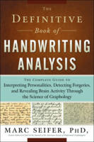 Definitive Book of Handwriting Analysis The Complete Guide to Interpreting Personalities, Detecting Forgeries, and Revealing Brain Activity Through the Science of Graphology by Marc Seifer