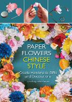 Paper Flowers Chinese Style Create Handmade Gifts and Decorations by Fang Liu, Yunyun Yue