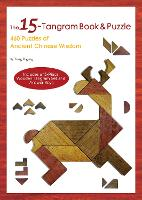 The 15-Tangram Book & Puzzle 460 Puzzles of Ancient Chinese Wisdom (Includes a 15-Piece Wooden Tangram Set and Answer Keys) by Tong Yegeng