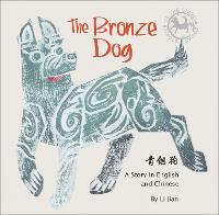 The Bronze Dog Stories of the Chinese Zodiac, A Story in English and Chinese by Li Jian