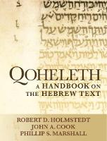 Qoheleth A Handbook on the Hebrew Text by Robert D. Holmstedt, John A. Cook, Phillip S. Marshall