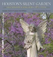 Houston's Silent Garden Glenwood Cemetery, 1871-2009 by Suzanne Turner, Joanne Seale Wilson, Paul Hester