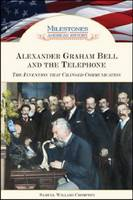 Alexander Graham Bell and the Telephone The Invention That Changed Communication by Samuel Willard Crompton