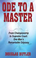 Ode to a Master From Championship to Supreme Court: One Man's Remarkable Odyssey by Douglas Butler