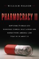 Pharmocracy II How Corrupt Deals and Misguided Medical Regulations Are Bankrupting America--And What to Do about It by William Faloon