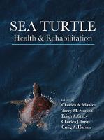 Sea Turtle Health and Rehabilitation by Charles A. Manire