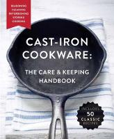 The Cast-Iron Cookware: the Care and Keeping Handbook Seasoning, Cleaning, Refurbishing, Storing, and Cooking by Dominique DeVito