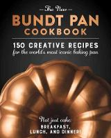 The New Bundt Pan Cookbook 150 Fresh Recipes for America's Heirloom Baking by Cider Mill Press