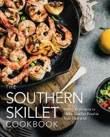 The Southern Skillet Cookbook Over 100 Recipes to Make Comfort Food in Your Cast-Iron by Cider Mill Press