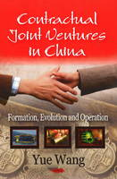 Contractual Joint Ventures in China Formation, Evolution and Operation by Yu Wang